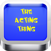 The Acting Thing