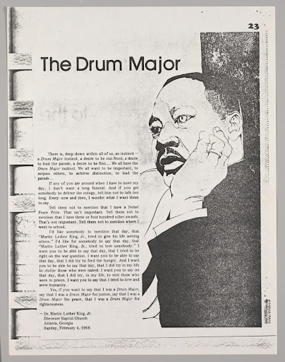 my drum major instinct essay This rhetorical analysis looks at the drum major instinct, one of king's more well-known sermons that has largely been ignored as a subject matter for academic critical analysis this paper highlights both the rhetorical techniques of persuasion and the overall message of king's piece, both in the context of its delivery and today.