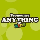 Pronounce Anything For Kids