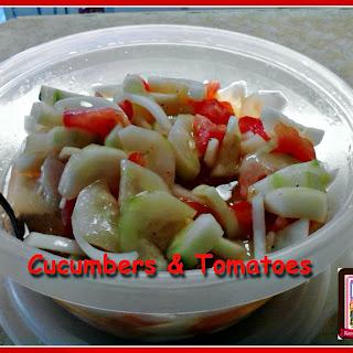Cucumbers & Tomatoes.