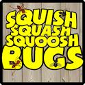 SQUISH SQUASH SQUOOSH BUGS! icon