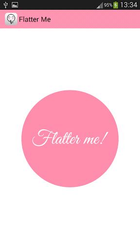 Flatter Me