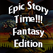 Epic Story Time! - Fantasy