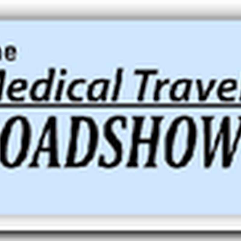 The Medical Travel RoadShow Debuts in Six U.S. Cities