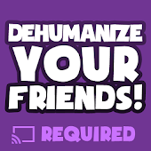 Dehumanize Your Friends!