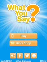 Screenshot of What You Say?