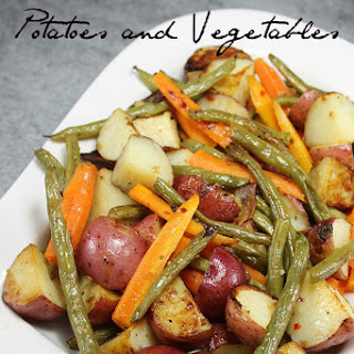 Oven Roasted Potatoes and Vegetables.