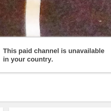 This paid channel is unavailable in your country.