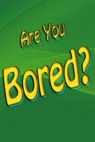 Are You Bored