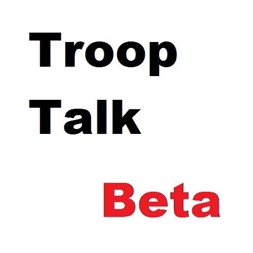 Troop Talk Beta