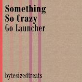 Something So Crazy Go Launcher