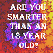 Smarter than an 18 year old?