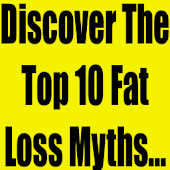 Top 10 Fat Loss Myths Exposed