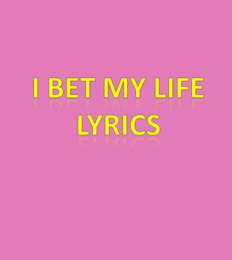 I Bet My Life Lyrics