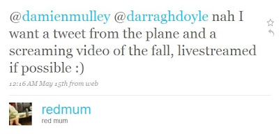 text reads @damienmulley @darraghdoyle nah I want a tweet from the plane and a screaming video of the fall, livestreamed if possible :)