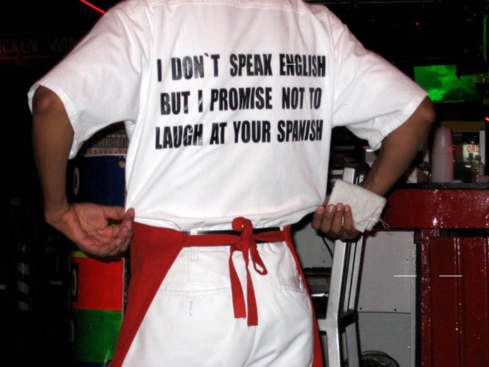 I don't speak English - But I promise not to laugh at your Spanish.