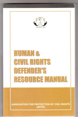 Human & Civil Rights Defenders' Resource Manual  Prepared by Association for the Protection of Civil Rights (APCR)  108, 3rd Floor, Pocket I, Near Living Style Mall,  JASOLA, New Delhi-25, Phone: 011-64639388. E-mail : apcrdelhi@gmail.com  Price: Rs. 100/-, Pages: 122