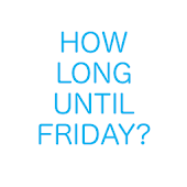How Long Until Friday?