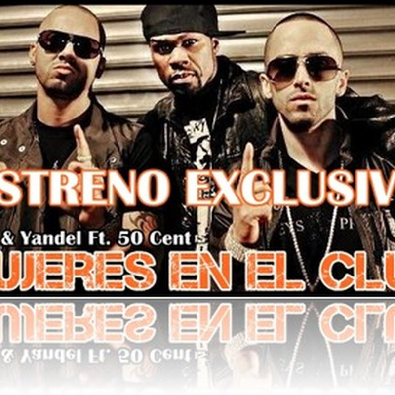 ESTRENO EXCLUSIVO: Wisin & Yandel Ft. 50 Cent – Mujeres En El Club
