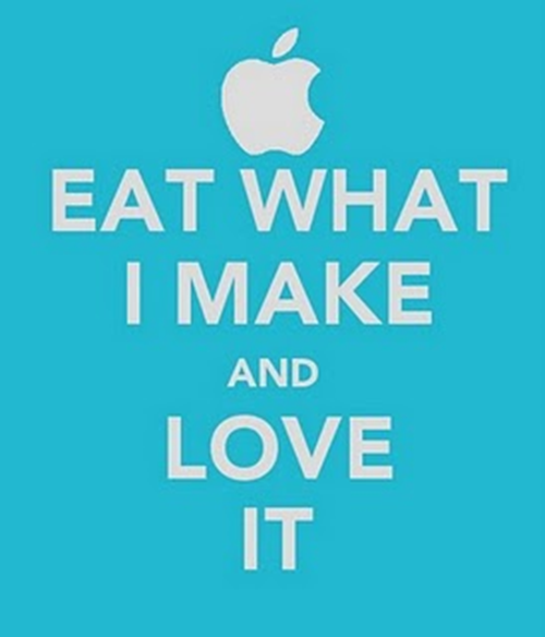 Eat what I make and Love it