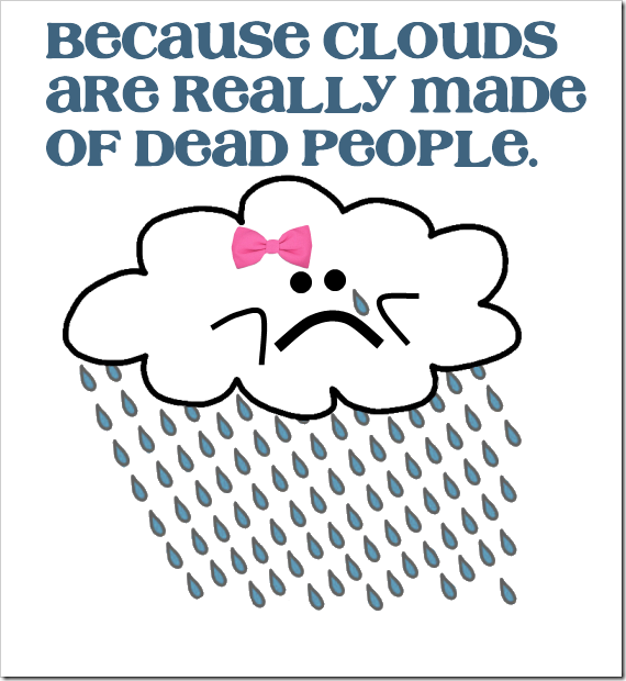 clouds are made of dead people