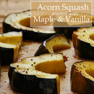 Acorn Squash Roasted with Maple Syrup and Vanilla
