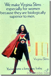 We make Virginia Slims especially for women because they are biologically superior to men.