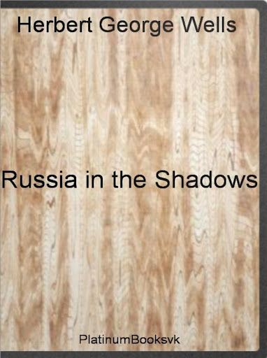 H.Wells.Russia in the Shadows.