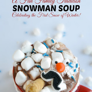 Snowman Soup – A Winter Family Tradition