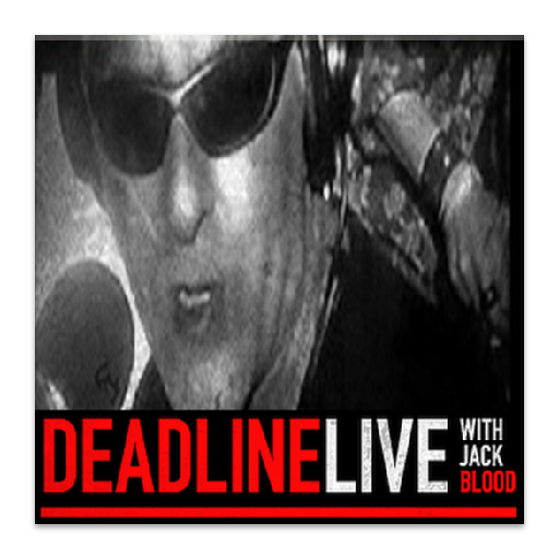 Deadline Live w/ Jack Blood
