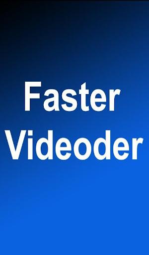 Faster Videoder