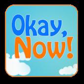 Okay, Now!