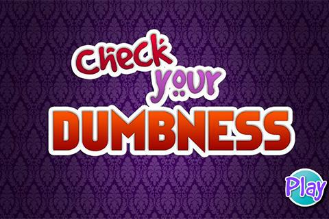 Check Your Dumbness
