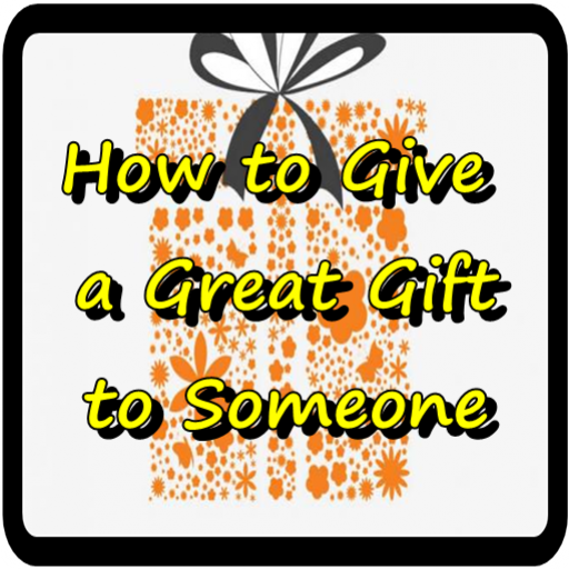 How to Give a Great Gift