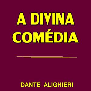 A DIVINA COMÉDIA- D. Alighieri