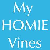 My HOMIE Vines