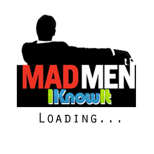 MAD MEN, I Know It