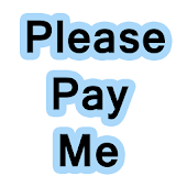 Please Pay Me
