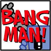 Bang Man!