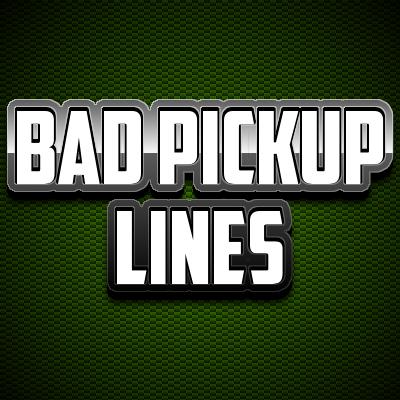 Bad Pickup Lines